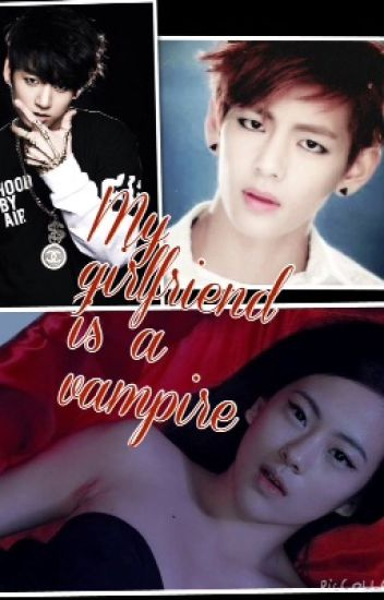 My girlfriend is a vampire (bts V and Jungkook fanfic)