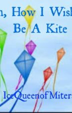 Oh, How I Wish To Be A Kite by IceQueenofMitera