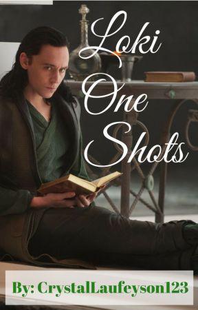 Loki One Shots by CrystalLaufeyson123