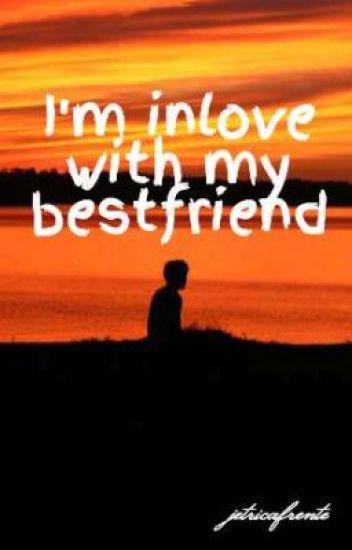 I'm inlove with my bestfriend