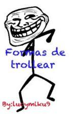 Formas de trollear by Lucymiku9