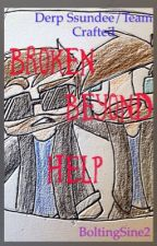 Broken Beyond Help. •Derp Ssundee and Team Crafted• by BoltingSine2