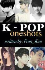 K-pop oneshots by Fran_Kim