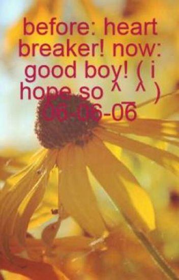 before: heart breaker! now: good boy! ( i hope so ^_^ ) 06-06-06