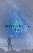 They Came from the Sky(Paused) by RaquelIsabella