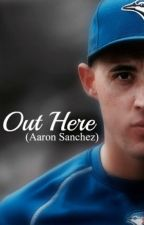 Out Here (Aaron Sanchez) by prohockeylife97
