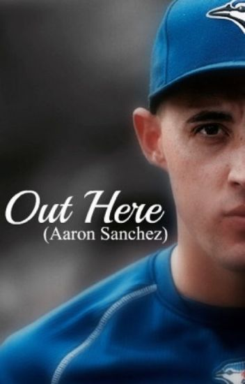 Out Here (Aaron Sanchez)