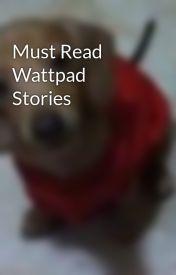 Must Read Wattpad Stories by chutterbug
