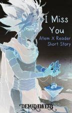 I Miss You (One Shot Atem X Reader) by DemiDaWeeb