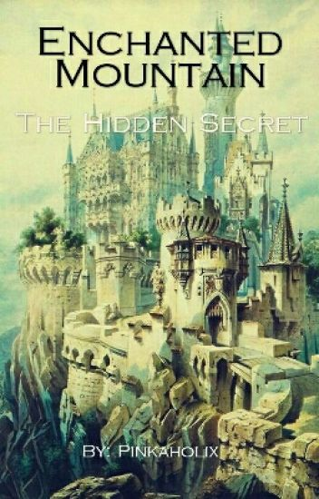 ENCHANTED MOUNTAIN: The Hidden Secret [ Completed ]