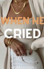 When He Cried by xxVanessaCLxx