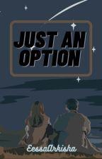 Just An Option by EessaArkisha