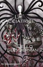 La Cacciatrice Dello Slenderman 2 by deniselonghetti