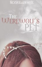 The Werewolf's Pet [Undergoing Major Editing] by Sexyglamoruz