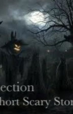 A Collection Of Short Scary Stories by xLovely_Marie23x