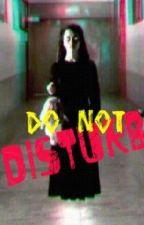 Do Not Disturb [One Shot Horror Story] by Kuya_Soju