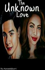 The Unknown Love (AlDub FanFic) by iuaenna