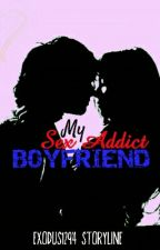 My Sex Addict Boyfriend by EXODUS1294