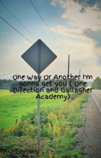 One Way Or Another I'm gonna get you ( One Direction and Gallagher Academy)