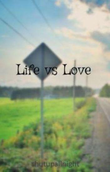 Life vs Love