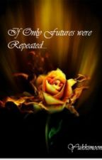 If only futures were repeated...(Harry Potter fanfic) by Yukkimoon