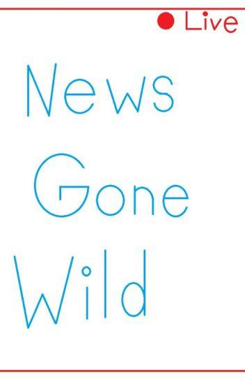News Gone Wild