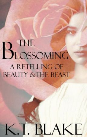 The Blossoming: A Retelling of Beauty & the Beast by Everlasting90