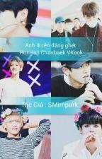 [TẠM DROP][longfic] Anh là tên đáng ghét { Chanbaek hunhan Vkook} by SMimpark