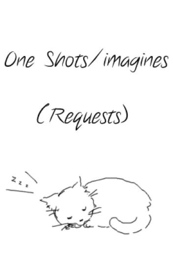 One Shots (Any kind) {REQUESTS OPEN}