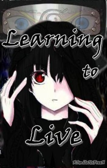 Learning To Live (Naruto Fan-Fic)
