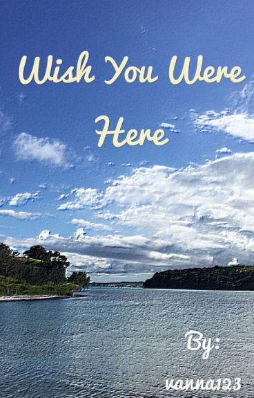 Wish You Were Here by vanna123