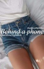 Behind a phone || M.C by OneMoreNightBoo