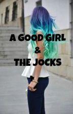 A Good girl and The Jocks by TheRealShekinah