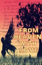 From Heaven with LOVE <3 by iloveicecreams
