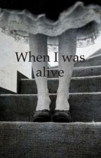 When I was alive by MiMihopper