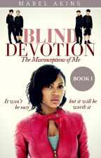 BLIND DEVOTION : The Misconceptions of Me | B o o k 1 [EDITING] by the_creative_mabel