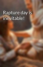 Rapture day is inevitable! by iyah_Godschosen