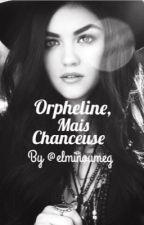 Orpheline, mais chanceuse [TERMINÉ] by elminoumeg
