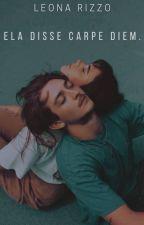 Ela disse Carpe Diem by estefanylaia
