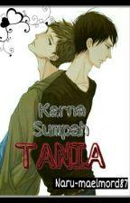 Karna Sumpah Tania! [boyxboy] by Naru-Maelmord87