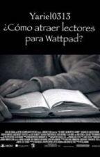 ¿Cómo atraer lectores para Wattpad? by yariel0313