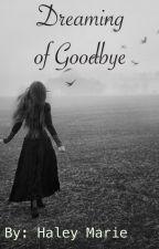 Dreaming of Goodbye by HaleyMarie3131