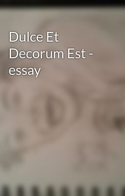 dulce et decorum est essay plan Analysing dulce et decorum est 48 prepared by created by findangie_00 lesson plan dulce et decorm est lp doc, 39 kb worksheet dulce et worksheet docx.