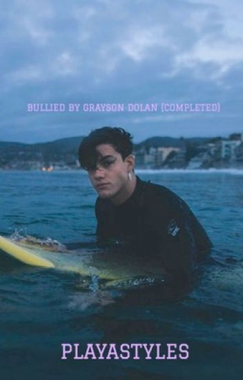 Bullied By Grayson Dolan {COMPLETED}
