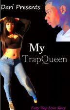 My TrapQueen (Fetty Wap Love Story) by Itsprincess___