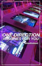 One Direction Imagines For You ✔ by stopitreina