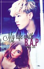 My life with B.A.P || cjh ✔ by yunnie_ahh