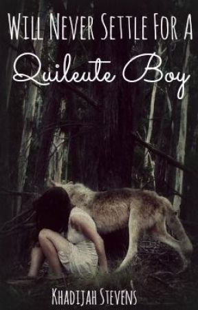 Will Never Settle For A Quileute Boy {Editing} by Khadijah_Stevens