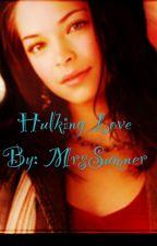 Hulking love (a Bruce banner/Hulk love story) by mrssumner