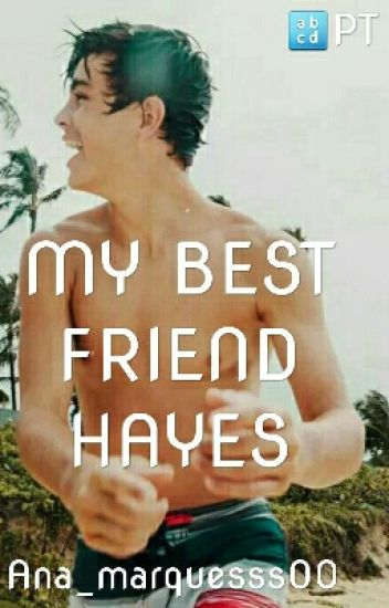 MY BEST FRIEND HAYES